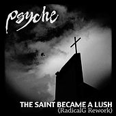 Play & Download The Saint Became a Lush (Radical.G Rework) by Psyche | Napster