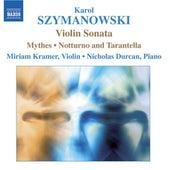 Play & Download SZYMANOWSKI: Violin Sonata / Mythes / Notturne and Tarantella by Miriam Kramer | Napster