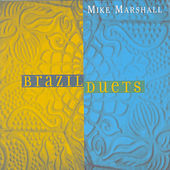 Play & Download Brazil Duets by Mike Marshall | Napster