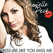 Play & Download Kiss Me Like You Miss Me by Danielle Peck | Napster