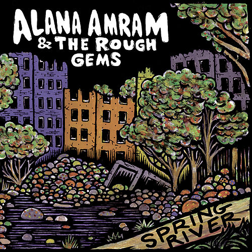 Play & Download Spring River by Alana Amram and the Rough Gems | Napster