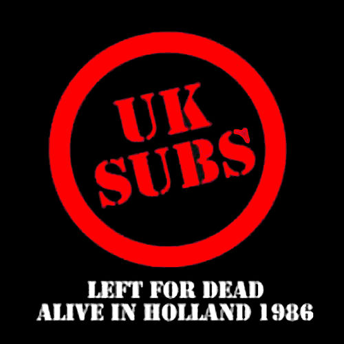 Left for Dead Alive in Holland 1986 by U.K. Subs