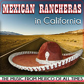 Mexican Rancheras in California. The Music from Mexico of All Times by Various Artists