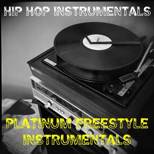 Play & Download Hip Hop Instrumentals: Platinum Freestyle Instrumentals by Hip Hop Instrumentals | Napster