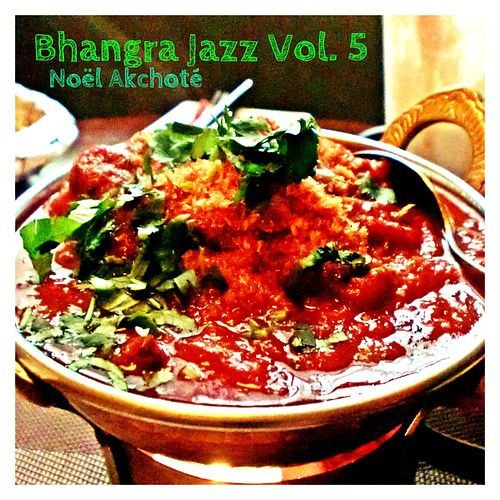 Bhangra Jazz, Vol. 5 by Noel Akchoté