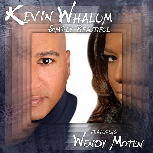 Play & Download Simply Beautiful (feat. Wendy Moten) by Kevin Whalum | Napster