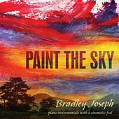 Paint the Sky: Original Piano Instrumentals With a Cinematic Feel by Bradley Joseph