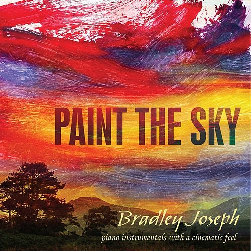 Play & Download Paint the Sky: Original Piano Instrumentals With a Cinematic Feel by Bradley Joseph | Napster