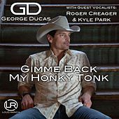 Gimme Me Back My Honky Tonk (feat. Roger Creager & Kyle Park) by George Ducas