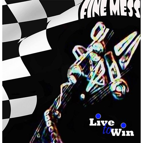 Play & Download Live to Win by Fine Mess | Napster