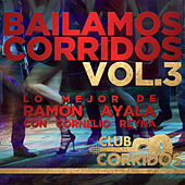 Play & Download Bailamos Corridos Vol.3 Lo Mejor de Ramon Ayala Con Cornelio Reyna Presentado por Club Corridos by Various Artists | Napster