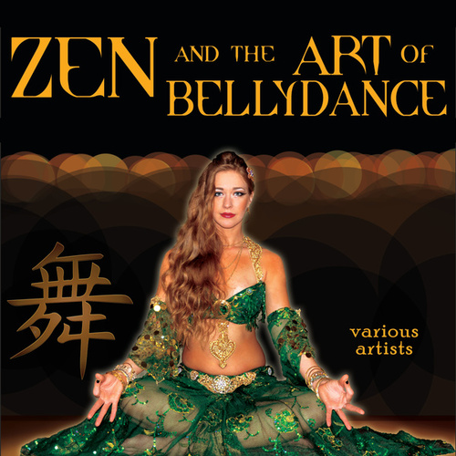 Play & Download Zen & The Art Of Bellydance by Various Artists | Napster