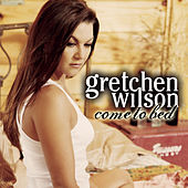 Play & Download Come To Bed by Gretchen Wilson | Napster