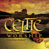 Play & Download Celtic Worship - Live From Ireland by Various Artists | Napster