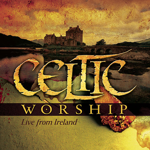 Celtic Worship - Live From Ireland by Various Artists