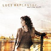 Play & Download Over The Hills by Lucy Kaplansky | Napster