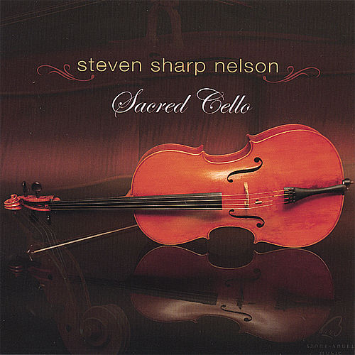 Play & Download Sacred Cello by Steven Sharp Nelson | Napster