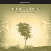Play & Download See The Morning - Special Edition by Chris Tomlin | Napster