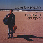 Play & Download Dave Lowensohn Dates Your Daughter by Speechwriters LLC | Napster