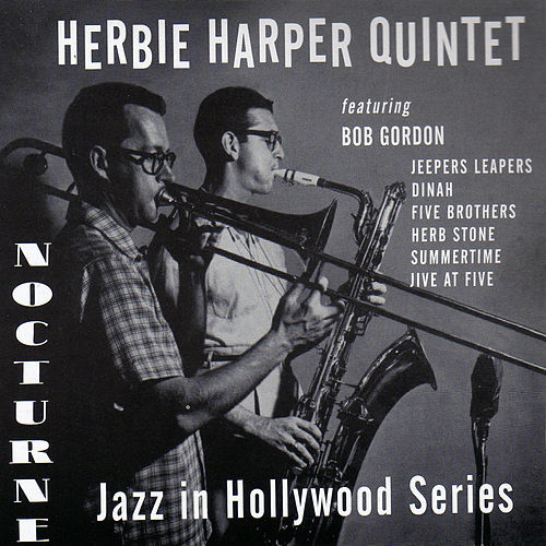 Nocturne Recordings: Jazz in Hollywood Series Vol. 1 (feat. Bob Gordon, Jimmy Rowles & Harry Babasin) by Herbie Harper