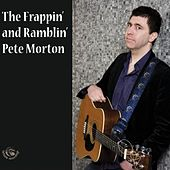 The Frappin' and Ramblin' Pete Morton by Pete Morton