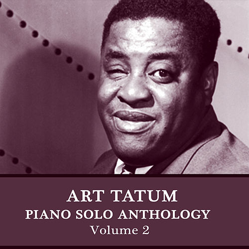 Play & Download Piano Solo Anthology, Vol. 2 by Art Tatum | Napster
