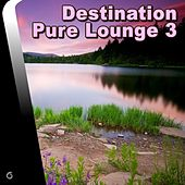 Play & Download Destination Pure Lounge 3 - EP by Various Artists | Napster