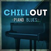 Chill Out Piano Blues by Various Artists