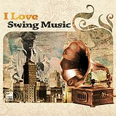 I Love Swing Music by Various Artists