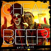 Play & Download Cheap Beer (feat. Downtown Music) by Epiclloyd | Napster