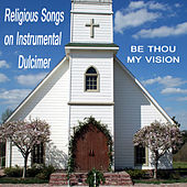 Play & Download Religious Songs on Instrumental Dulcimer: Be Thou My Vision by The O'Neill Brothers Group | Napster