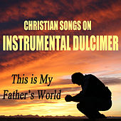 Play & Download Christian Songs on Instrumental Dulcimer: This Is My Father's World by The O'Neill Brothers Group | Napster