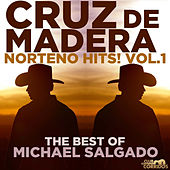 Norteno Hits! Vol. 1, Cruz De Madera, The Best of Michael Salgado...Presentado Por Club Corridos by Michael Salgado