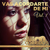 Play & Download Vas Acordarte de Mi: Historias de Tristeza Vol. 1...Presentado por Club Corridos by Various Artists | Napster