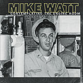 Play & Download Contemplating The Engine Room by Mike Watt | Napster