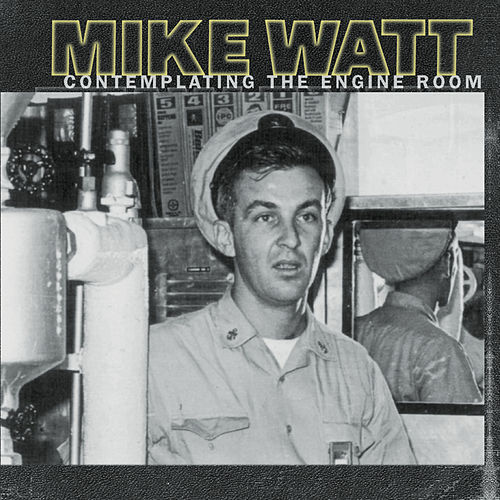 Contemplating The Engine Room by Mike Watt
