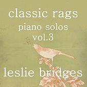 Play & Download Classic Rags Piano Solos, Vol. 3 by Leslie Bridges | Napster