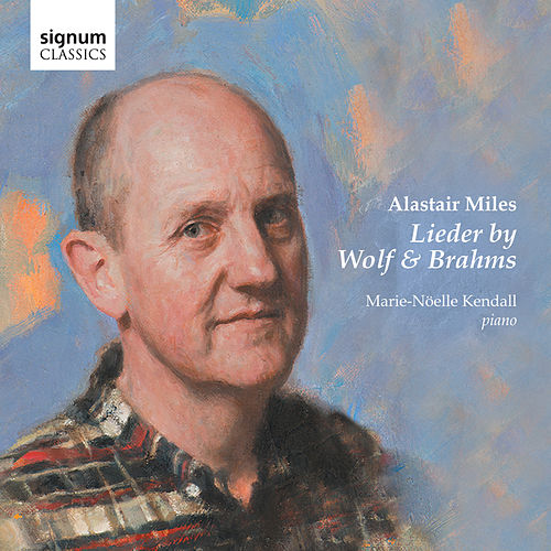 Alastair Miles: Lieder by Wolf and Brahms by Marie-Nöelle Kendall
