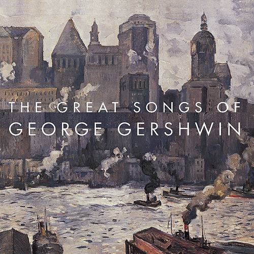 Play & Download The Great Songs Of George Gershwin by Various Artists | Napster