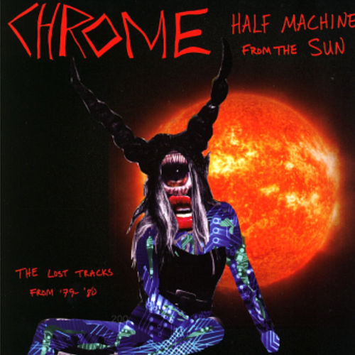 Play & Download Half Machine from the Sun, The Lost Tapes from 79 - 80 by Chrome | Napster