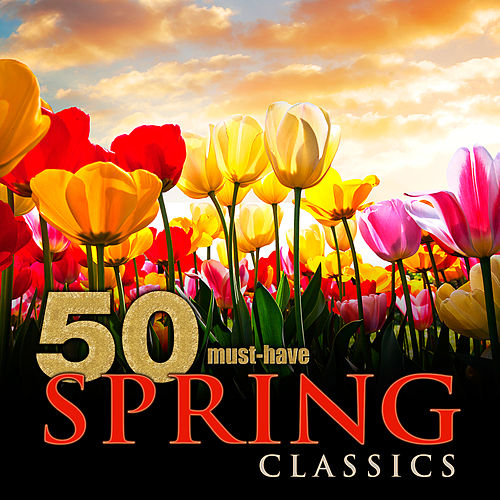 Play & Download 50 Must-Have Spring Classics by Various Artists | Napster