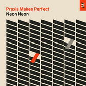 Play & Download Praxis Makes Perfect by Neon Neon | Napster