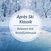 Play & Download Après Ski Klassik - Relaxen mit Wohlfühlmusik by Various Artists | Napster
