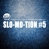 Play & Download Slo-Mo-Tion #5 - A New Chapter of Deep Electronic House Music by Various Artists | Napster