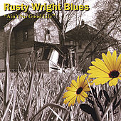Play & Download Ain't No Good Life by Rusty Wright Blues | Napster