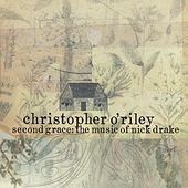 Play & Download Second Grace: The Music of Nick Drake by Christopher O'Riley | Napster