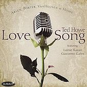 Love Song: The Music Of Arlen, Porter, Van Heusen, And Howe by Ted Howe