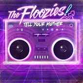 Play & Download Tell Your Mother by The Floozies | Napster