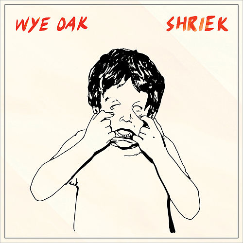 Play & Download Shriek by Wye Oak | Napster