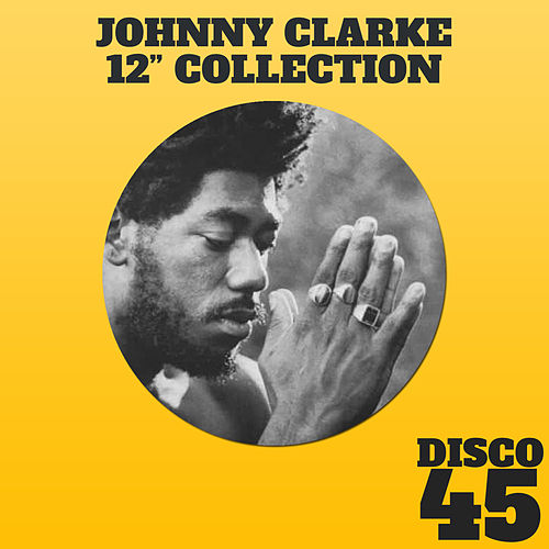 Play & Download 12' Collection - Johnny Clarke by Johnny Clarke | Napster